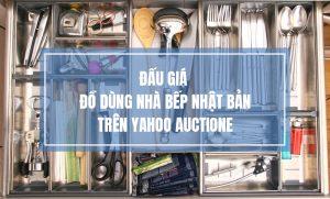 Đấu giá đồ dùng nhà bếp Nhật Bản trên Yahoo Auction